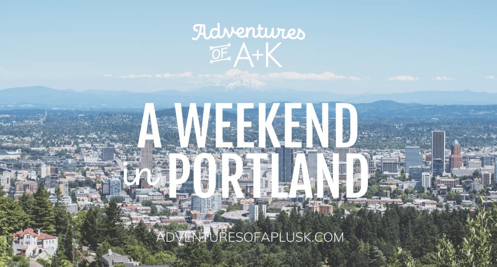A Weekend In Portland Adventures Of A K