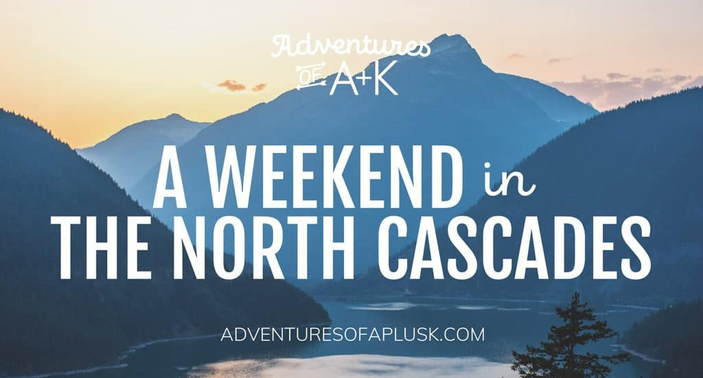 North Cascades Itinerary | North Cascades National Park | Things to do North Cascades | North Cascades Hikes | Where to stay North Cascades #NorthCascades