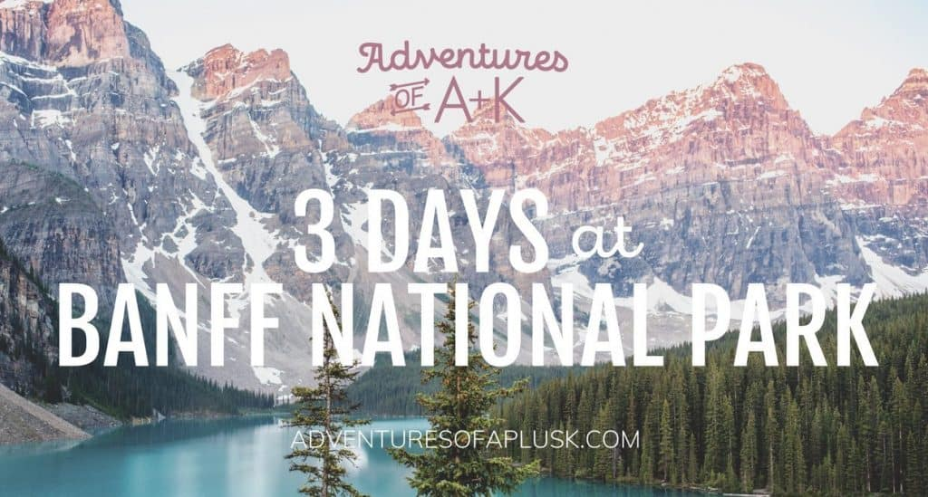Banff Guide and Itinerary | Banff National Park | Things to do Banff | Banff Hikes | Where to stay Banff #Banff