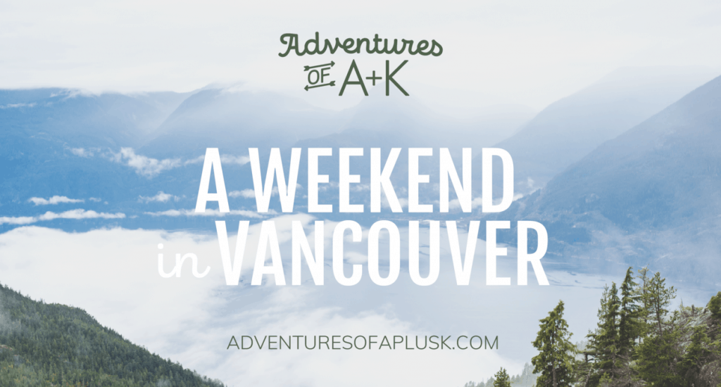 Vancouver itinerary | Things to do Vancouver | Vancouver food | Vancouver hikes #BritishColumbia #BC #Canada #TravelGuide #PNW