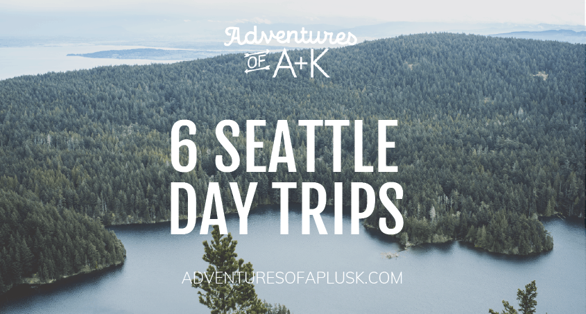6 Seattle Day Trips