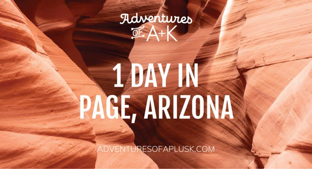 1 Day in Page, Arizona | One Day in Page, Arizona | Page, Arizona | Things to do in Page, Arizona | Antelope Canyon | Canyon X | Horseshoe Bend | Page Arizona Restaurants | What to eat in Page | Where to Stay in Page Arizona | The best things to do in Page | Lake Powell