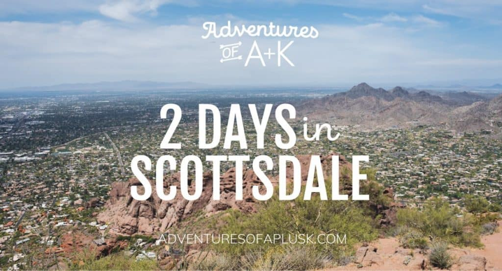 2 Days in Scottsdale | Scottsdale Arizona | Scottsdale Arizona Travel Guide | Scottsdale Itinerary | Things to do Scottsdale | Scottsdale Arizona Things to Do | Scottsdale Food | Where to eat Scottsdale Arizona | Scottsdale Coffee | Scottsdale Guide | Must Visit Scottsdale | Camelback Mountain