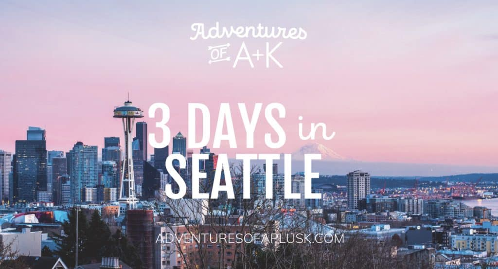 A travel guide and itinerary for 3 days in Seattle, Washington - Adventures of A+K | Things to do in Seattle | Where to eat Seattle | Best food Seattle | Best things to do Seattle | Seattle food | Seattle hikes | Seattle things to do #Seattle #TravelGuide #SeattleGuide #PNW