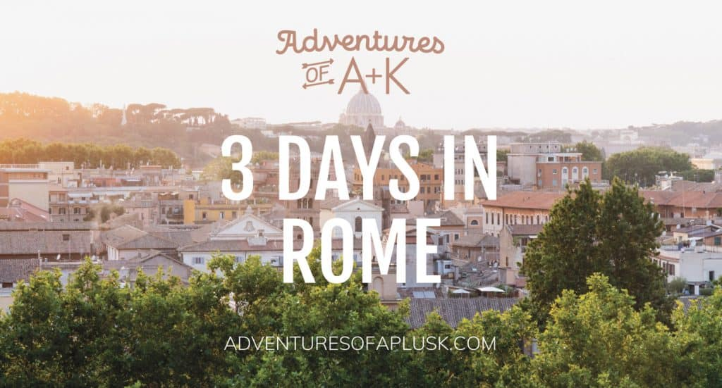 3 Days in Rome, Italy | Rome Travel Guide | Rome Itinerary | Things to do in Rome | Where to stay in Rome | Best gelato Rome | Best food Rome | What to do in Rome | Rome, Italy | Where to eat in Rome | 3 Day Itinerary Rome