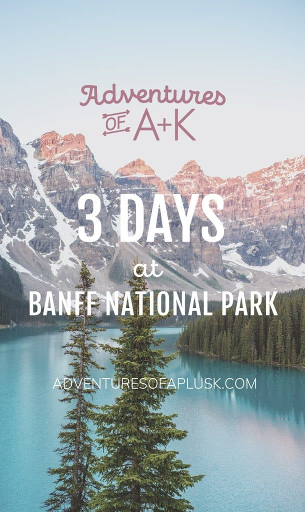 Banff Itinerary | 3 Days at Banff National Park | Banff Guide | Banff National Park | Moraine Lake Banff | Lake Louise Banff | Camping in Banff | Hiking in Banff |Things to do in Banff | Banff Hikes | Where to stay in Banff | Where to eat in Banff #Banff