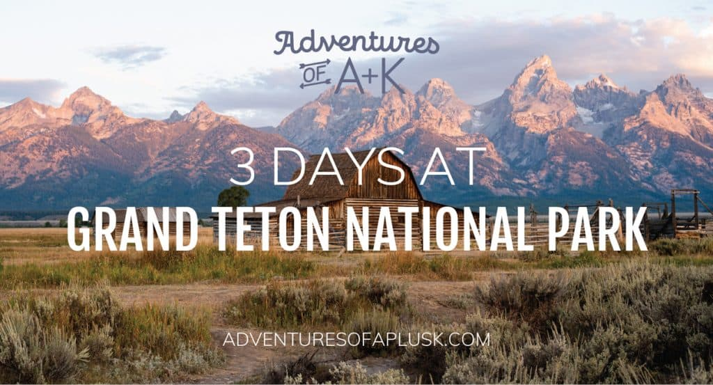 3 Days at Grand Teton National Park