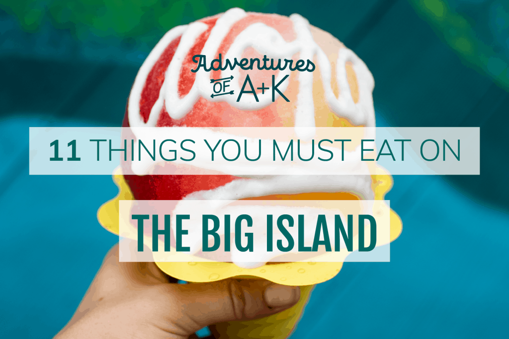 11 Things you Must Eat on the Big Island | Big Island Food | Best food on the Big Island | What to eat on the Big Island | Things to eat on the Big Island | Best Shave Ice Big Island | Best Poke Big Island | Best Malasadas Big Island | Best Breakfast on the Big Island | Best Loco Moco Big Island | Best Acai Bowls Big Island | Best Spam Musubi Big Island
