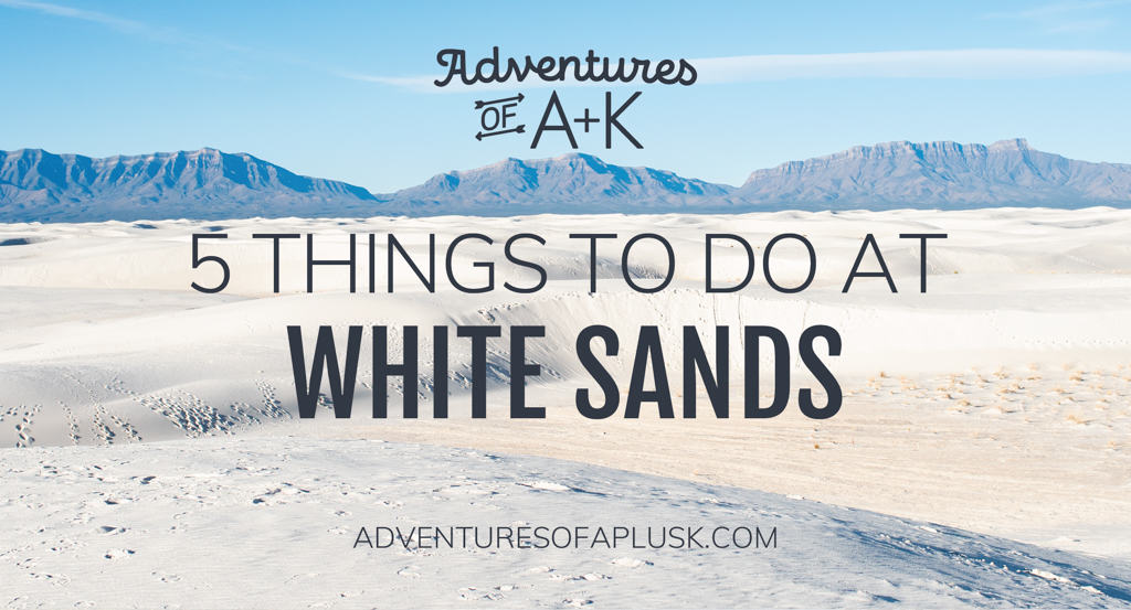 Things to do at White Sands National Park | What to do at White Sands National Park | Visiting White Sands National Park | White Sands National Park | New Mexico National Parks | Things to do in New Mexico | Where to stay at White Sands | Sledding at White Sands