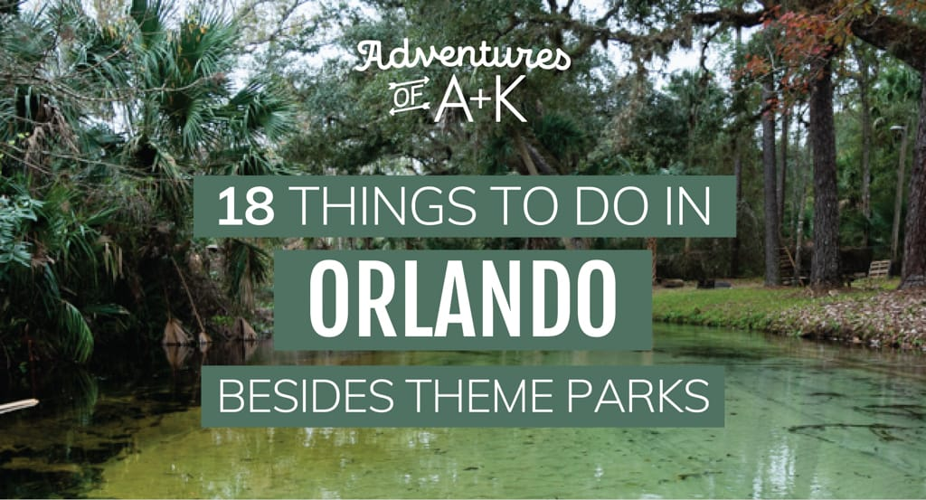 18 Things to do in Orlando Besides Theme Parks