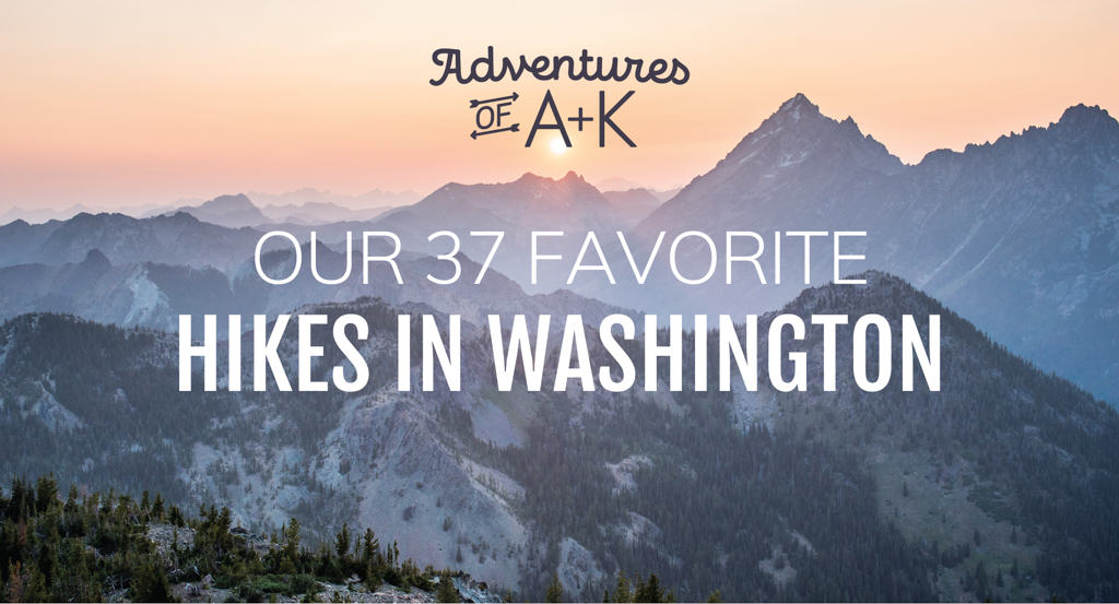 Our 37 Favorite Hikes in Washington