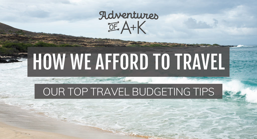 How we afford to travel: Our top travel budgeting tips! (+ travel budget template!)