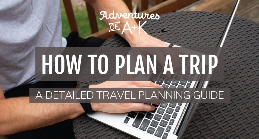 How to Plan a Trip: A Detailed Travel Planning Guide