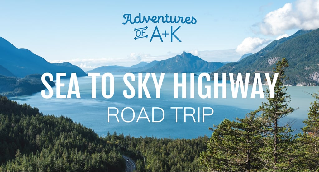 Sea to Sky Highway Road Trip: The Best Stops from Vancouver to Whistler (+ itineraries!)