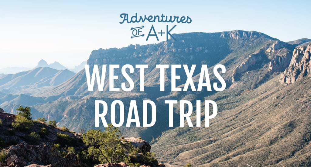 West Texas Road Trip: Marfa and Big Bend