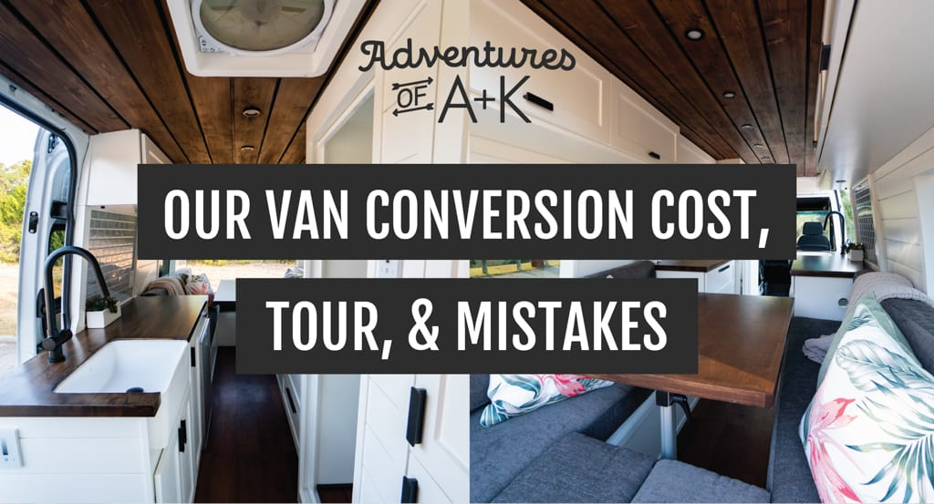 Our Van Conversion Cost, Tour, & Mistakes