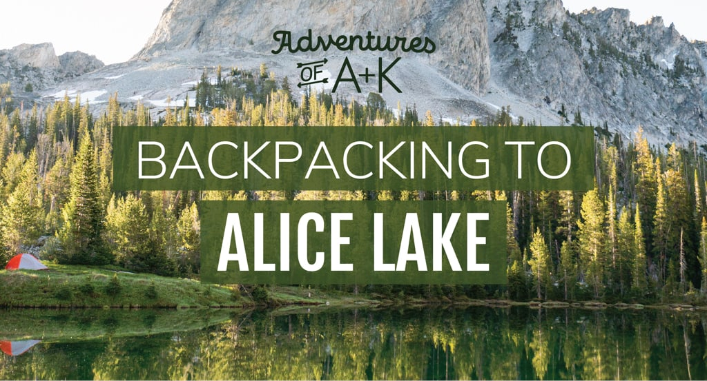 Backpacking to Alice Lake in Idaho's Sawtooth Mountains