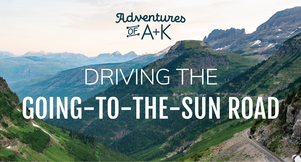 Driving the Going-to-the-Sun Road: The Best Stops & Things to Know Before you go!