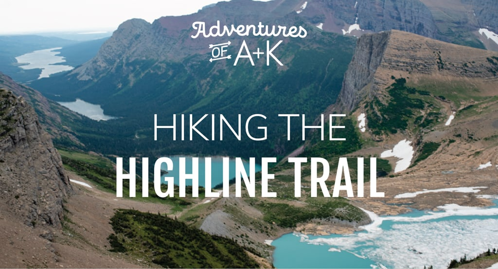 Hiking the Highline Trail at Glacier National Park: Route options + tips for the trail!